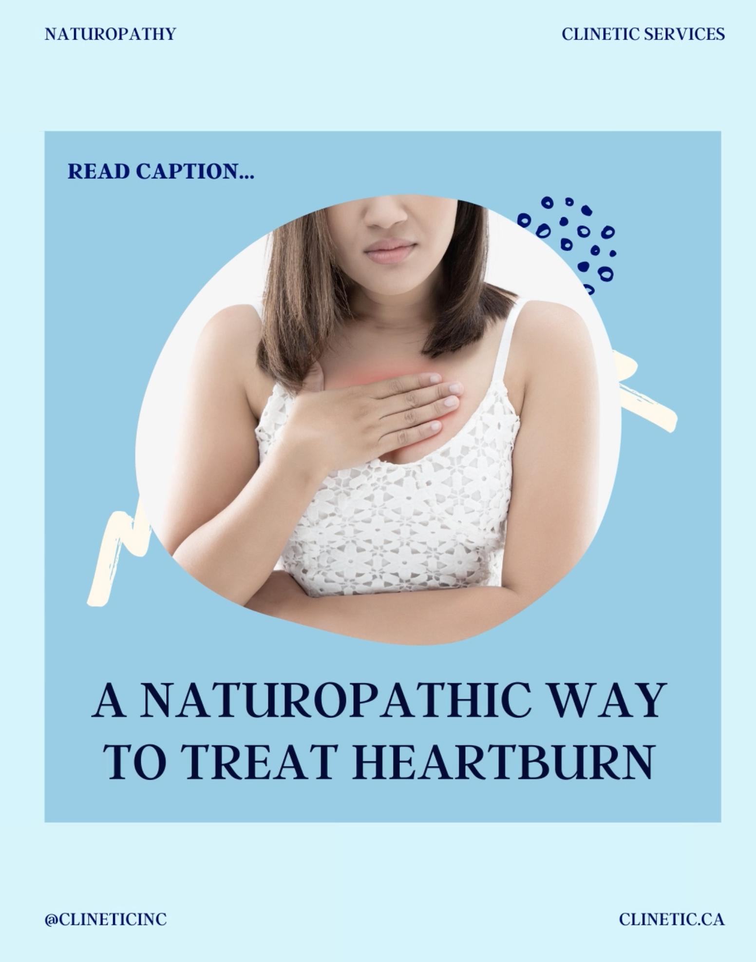 A Naturopathic way to treat Heartburn